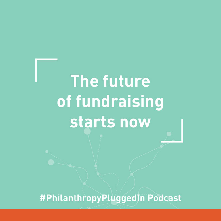 Philanthropy Plugged In podcast: Future of fundraising